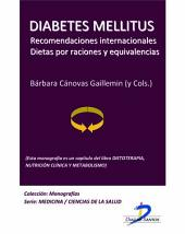 Diabetes Mellitus. Recomendaciones internacionales. Dietas por raciones y equivalencias: Dietoterapia, nutrición clínica y metabolismo