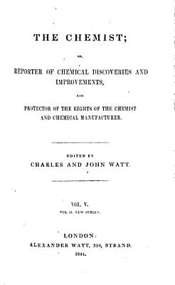 The Chemist  Or  Reporter of Chemical Discoveries and Improvements  and Protector of the Rights of the Chemist and Chemical Manufacturer