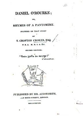 Daniel O Rourke  or  Rhymes of a pantomime  Founded on that story  Second edition