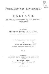 Parliamentary Government in England: Its Origin, Development, and Practical Operation, Volume 1