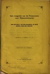 Het vraagstuk van de pensioenen voor rijksambtenaren: door den Heer P. van Geer behandeld, op nieuw gesteld, maar niet opgelost, Volume 1
