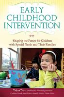 Early Childhood Intervention  Shaping the Future for Children with Special Needs and Their Families  3 volumes  PDF