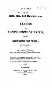 Remarks on the rise, use, and unlawfulness of creeds: and confessions of faith in the church of God. In 2 parts