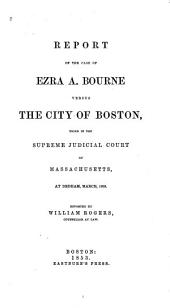 Report of the Case of Ezra A. Bourne Versus the City of Boston: Tried in the Supreme Judicial Court of Massachusetts, at Dedham, March, 1853