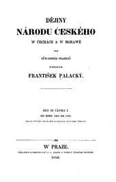 Dějiny národu českého w Čechách a w Morawě: dle pu̇wodních pramenů, Svazek 3,Díl 1