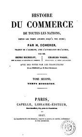 Histoire du commerce de toutes les nations, depuis les temps anciens jusqu'a nos jours par H. Scherer: Temps modernes, Volume2