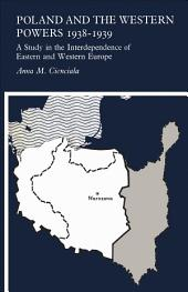 Poland and the Western Powers 1938-1938: A Study in the Interdependence of Eastern and Western Europe