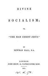 Divine socialism; or, The man Christ Jesus