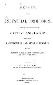 Report of the Industrial Commission on the Relations and Conditions of Capital and Labor Employed in Manufactures and General Business ...: Including Testimony ... with Review and Digest Thereof, and a Special Report on Domestic Service, Volume 1