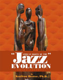 African Roots of the Jazz Evolution (Third Edition)