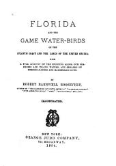 Florida and the Game Water-birds of the Atlantic Coast and the Lakes of the United States: With a Full Account of the Sporting Along Our Sea-shores and Inland Waters, and Remarks on Breech-loaders and Hammerless Guns