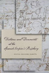 Distance and Documents at the Spanish Empire s Periphery PDF