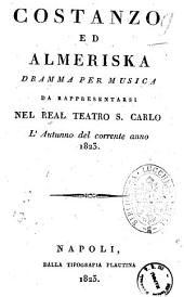 Costanzo ed Almeriska dramma per musica da rappresentarsi nel Real Teatro S. Carlo l'autunno del corrente anno 1823 [il dramma è composto dal sig. Andrea Leone Tottola ...