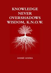 Knowledge Never Overshadows Wisdom, K.n.o.w.
