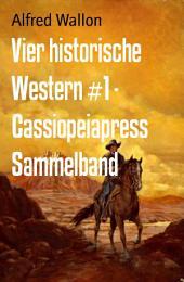 Vier historische Western #1 - Cassiopeiapress Sammelband: John Gibsons Racheschwur/ Die Rocky Mountain Fur Company/ Die California Expedition/ Kentucky - das gelobte Land