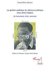 La gestion poétique du discours politique chez Aimé Césaire: De Ferrements à Moi, laminaire