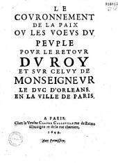 Le Couronnement de la paix : ou les Voeus du peuple pour le retour du Roy et sur celuy de monseigneur le duc d'Orléans en la ville de Paris