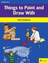 Things to Paint and Draw With: Kid Creations