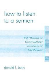 How to Listen to a Sermon: With 'Honoring the Gospel' and Other Homilies for the Sake of Heaven