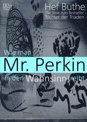 Wie man Mr. Perkin in den Wahnsinn treibt
