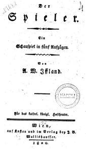 Der Spieler. Ein Schauspiel in fünf Aufzügen. Von A. W. Iffland. Für das kaiserl. konigl. Hoftheater ..