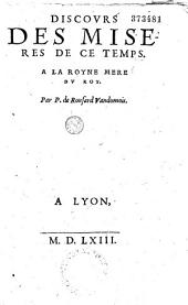 Discours des miseres de ce temps. A la Royne Mere du Roy Par P. de Ronsard Vandomois