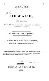 Memoirs of Howard, Compiled from His Diary, His Confidential Letters, and Other Authentic Documents. Abridged by a Gentleman of Boston, from the London Quarto Edition