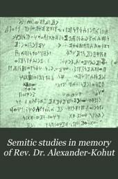 Semitic Studies in Memory of Rev. Dr. Alexander-Kohut: Volume 1