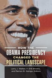 How The Obama Presidency Changed The Political Landscape Book PDF