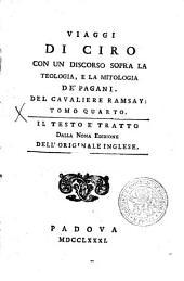 VIAGGI DI CIRO CON UN DISCORSO SOPRA LA TEOLOGIA, E LA MITOLOGIA DE' PAGANI: IL TESTO E TRATTO.. TOMO QUATRO