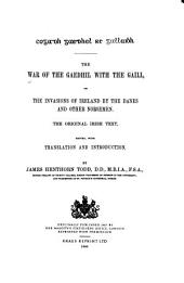 The War of the Gaedhil with the Gaill: Or, The Invasions of Ireland by the Danes and Other Norsemen