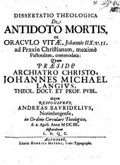 Diss. theol. de antidoto mortis, ex oraculo vitae, Jo. VIII, 51. ad praxin christian. ... commodata