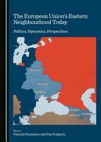 The European Union   s Eastern Neighbourhood Today PDF