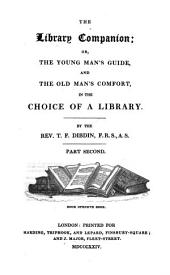 The Library-Companion: Or the Young Man's Guide and the Old Man's Comfort, in the Choise of a Library, Volume 2