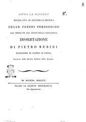 Sopra la maniera meglio atta ad impedire la recidiva delle febbri periodiche gia' troncate col mezzo della chinachina dissertazione di Pietro Rubini ..