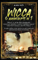 Wicca  6 Manuscripts in 1  Wicca for Beginners  Crystals  Moon  Candle  Herbal Magic and Witchcraft Moon Spells  Everything Y PDF