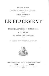 Le placement des employés, ouvriers et domestques en France: Son histoire - son état actuel. Avec un appendice relatif au placement dans les pays étrangers