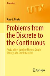 Problems from the Discrete to the Continuous: Probability, Number Theory, Graph Theory, and Combinatorics