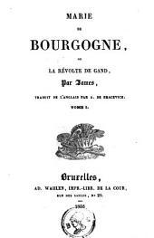 Marie de Bourgogne , ou La revolte de Gand: Volumes1à2
