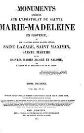 Monuments inédits sur l'apostolat de Sainte Marie-Madeleine en Provence: et sur les autres apótres de cette contrée, Saint Lazare, Saint Maximin, Saint Marthe et les Saintes Maries Jacobé et Salomé, Volume1