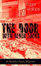 The Door with Seven Locks (A British Classic Mystery): Thriller Novel from the prolific author known for the creation of King Kong, The Four Just Men, Detective Sgt. Elk, Educated Evans, Smithy and Nobby, The Black Abbot & The Daffodil Murder