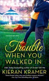 Trouble When You Walked In: A Novel