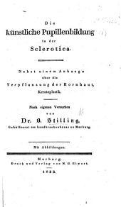 Die künstliche Pupillenbildung in der Sclerotica. Nebst einem Anhange über der Verpflanzung der Hornhaut, Keratoplastik, nach eigenen Versuchen von Dr. B. S. Mit Abbildungen