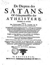 De Diepten des Satans, of Geheymenissen der Atheisterij, ontdekt en vernielt... Dienende met eenen tot onderrechting van de geenen, diemen heedensdaags noemt Karteziaanen en Quaakers