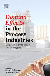 Domino Effects in the Process Industries: Modelling, Prevention and Managing