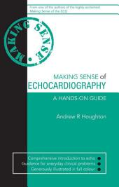 Making Sense of Echocardiography: A Hands-on Guide