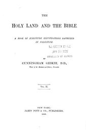 The Holy Land and the Bible: A Book of Scripture Illustrations Gathered in Palestine. With a Map of Palestine, and 212 Illustrations Reproduced from the Celebrated German Work of Dr. Georg Ebers, Volume 2