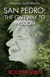 Shamanic Plant Medicine - San Pedro: The Gateway to Wisdom
