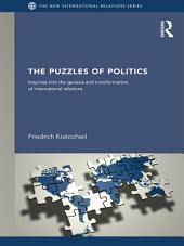 The Puzzles of Politics: Inquiries into the Genesis and Transformation of International Relations