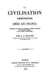 La civilisation chrétienne chez les francs: recherches sur l'histoire ecclésiastique, politique et litteraire des temps merovingiens, et sur le regne de Charlemagne